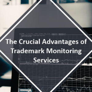 The Crucial Advantages of Trademark Monitoring Services